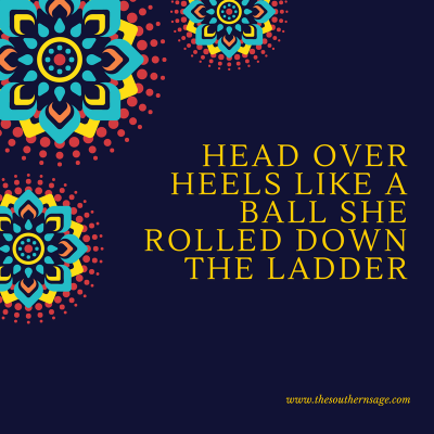 humpty dumpty. Head over heels like a ball she rolled down the ladder