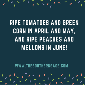 encouragement. ripe tomatoes and green corn in April and May, and ripe peaches and mellons in June!